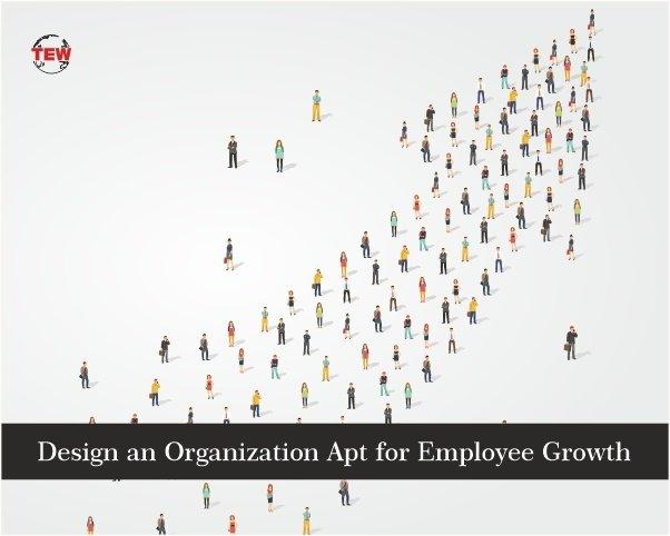 Design an Organization Apt for Employee Growth
