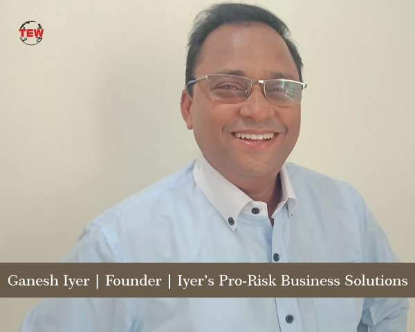 Ganesh Iyer Founder Iyer's Pro-Risk Business Solutions