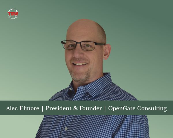Alec Elmore President & Founder OpenGate Consulting
