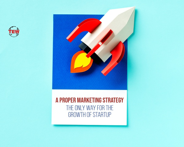 A Proper Marketing Strategy - The only way for the growth of startup