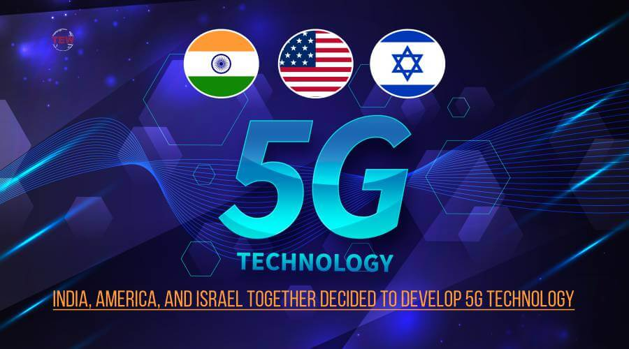 India, America, and Israel together decided to develop 5G technology.