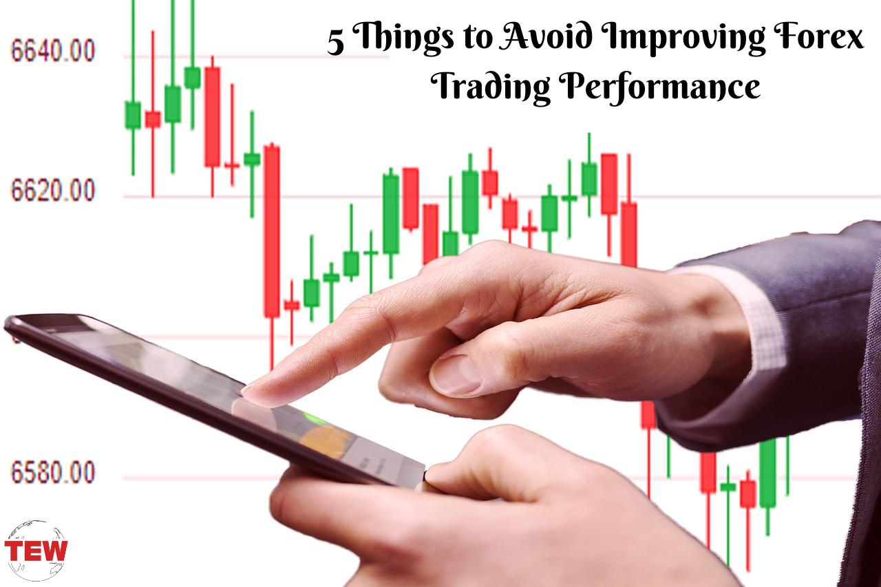 5 Things to Avoid Improving Forex Trading Performance