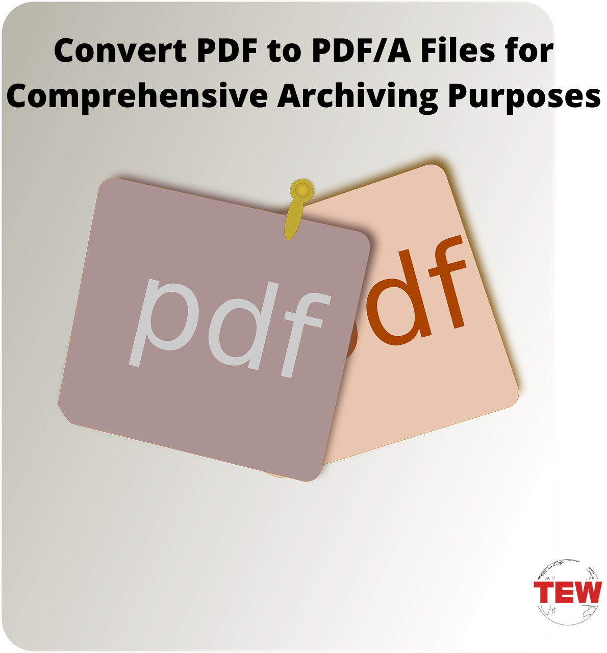 Convert PDF to PDF_A Files for Comprehensive Archiving Purposes