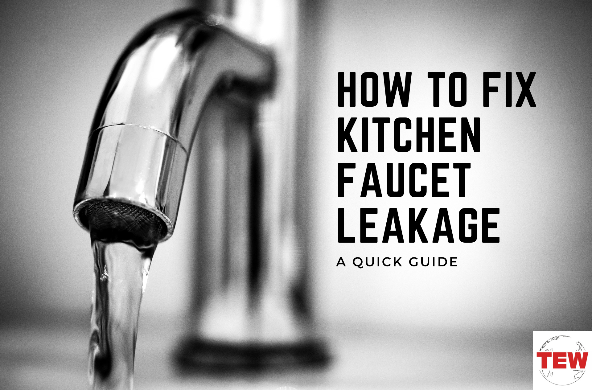 How to Fix Kitchen Faucet Leakage – A Quick Guide