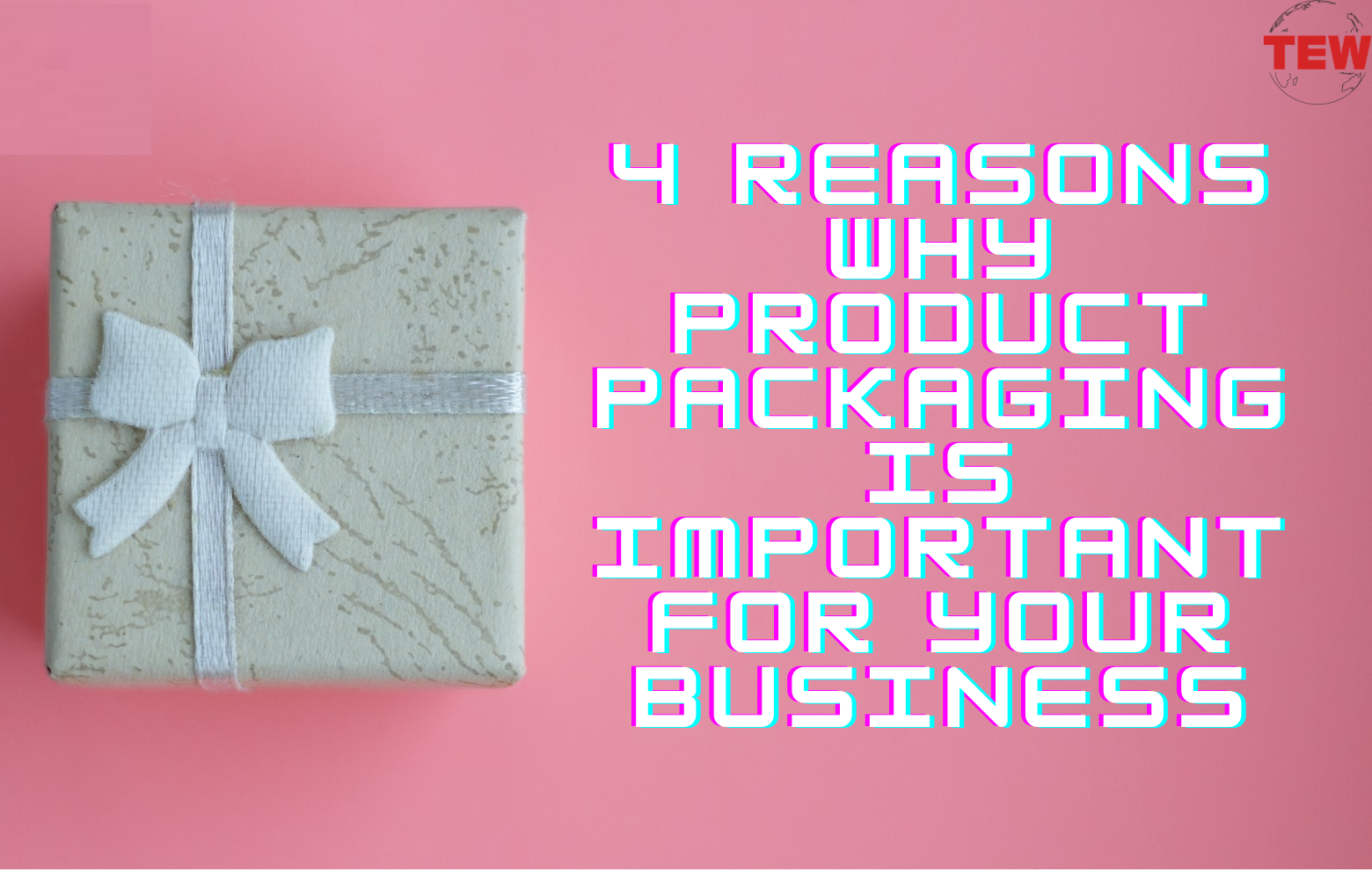 4 Reasons Why Product Packaging Is Important For Your Business