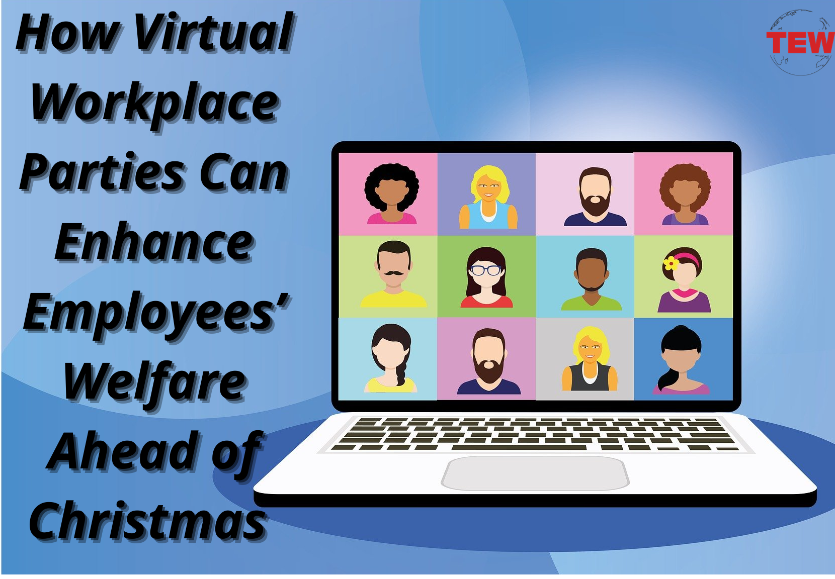 How Virtual Workplace Parties Can Enhance Employees' Welfare Ahead of Christmas