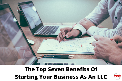 The Top Seven Benefits Of Starting Your Business As An LLC