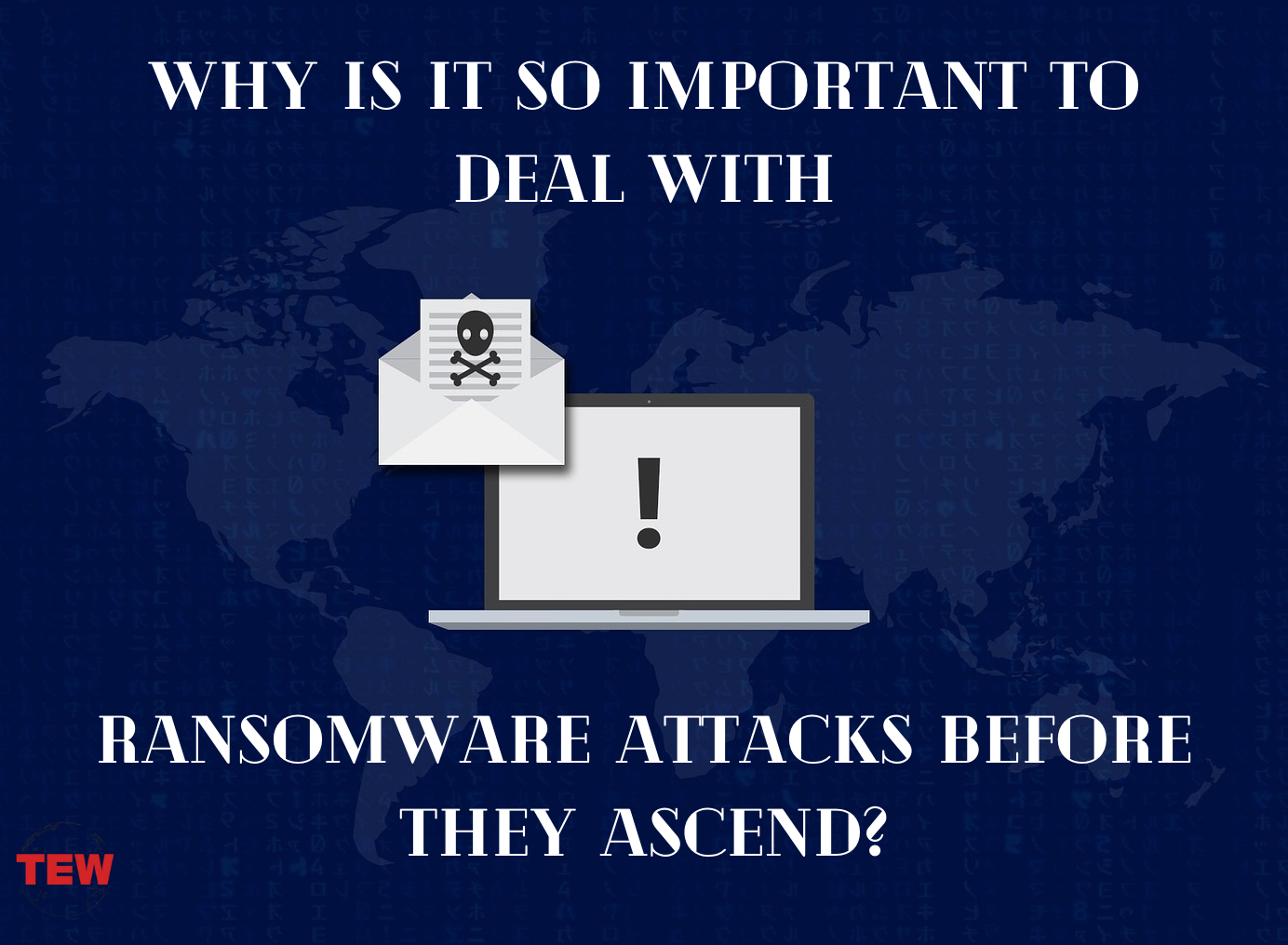 Why is it So Important to Deal with Ransomware Attacks before They Ascend_
