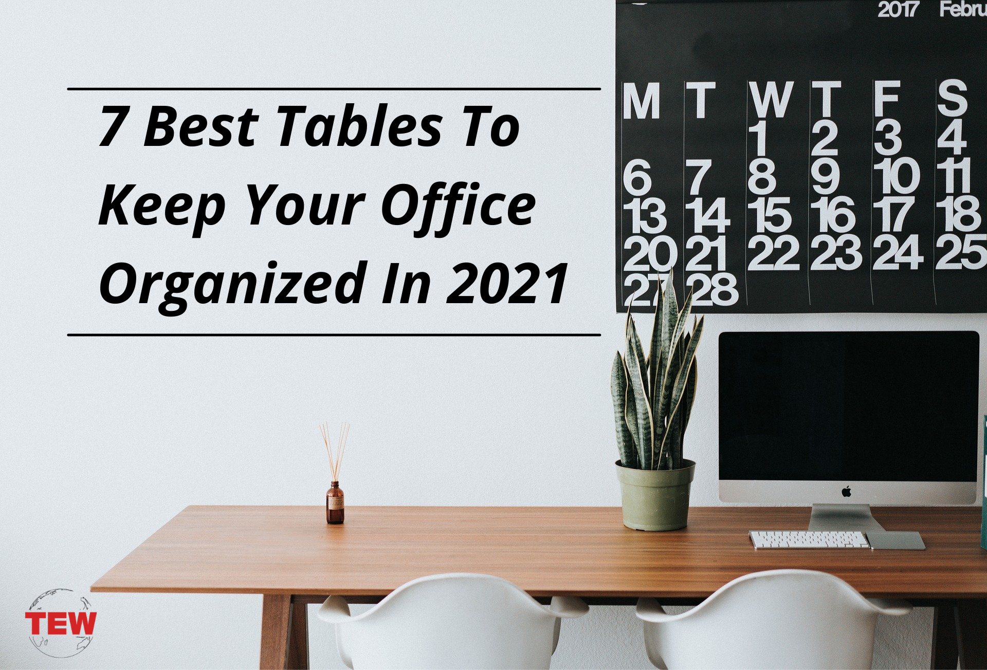 7 Best Tables To Keep Your Office Organized In 2021
