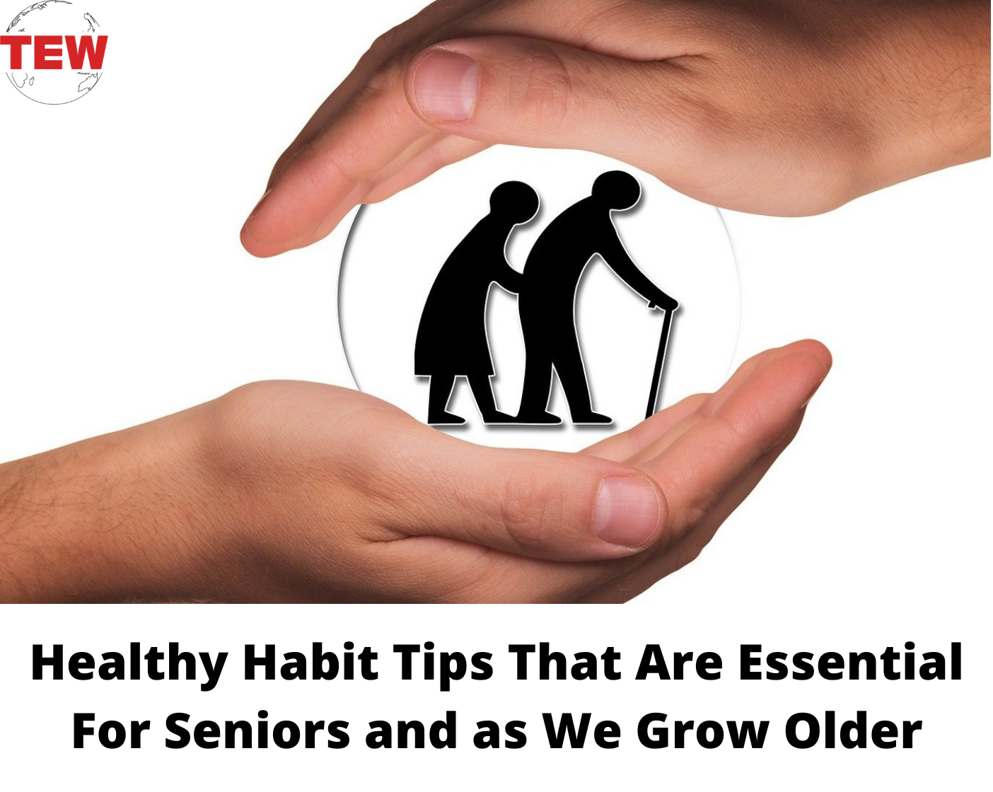 Healthy Habit Tips That Are Essential For Seniors and as We Grow Older