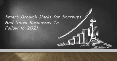 Smart Growth Hacks for Startups And Small Businesses To Follow In 2021
