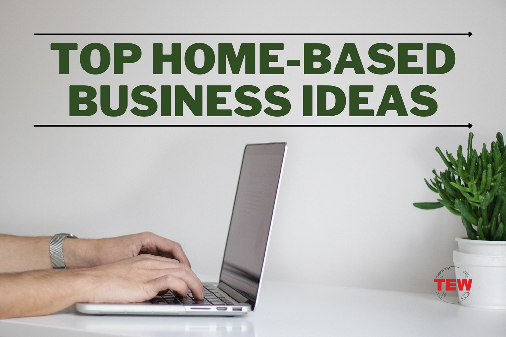 Top Home-Based Business Ideas for the Work-From-Home-Entrepreneur