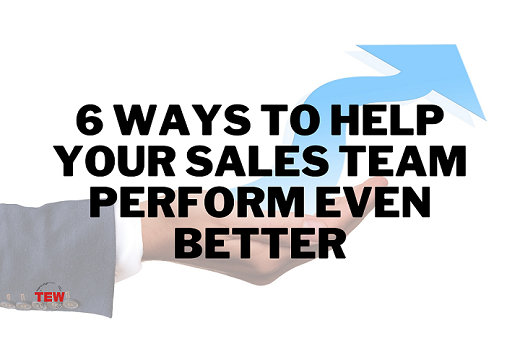 Read more about the article 6 Ways to Help Your Sales Team Perform Even Better
