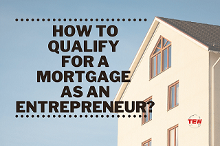 Read more about the article How to Qualify for a Mortgage as an Entrepreneur?