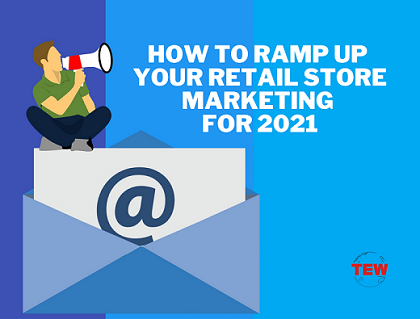 Read more about the article How to Ramp up Your Retail Store Marketing for 2021