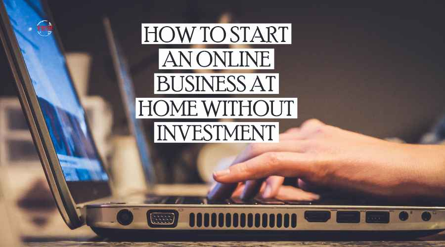 Read more about the article How to start an online business from home without investment