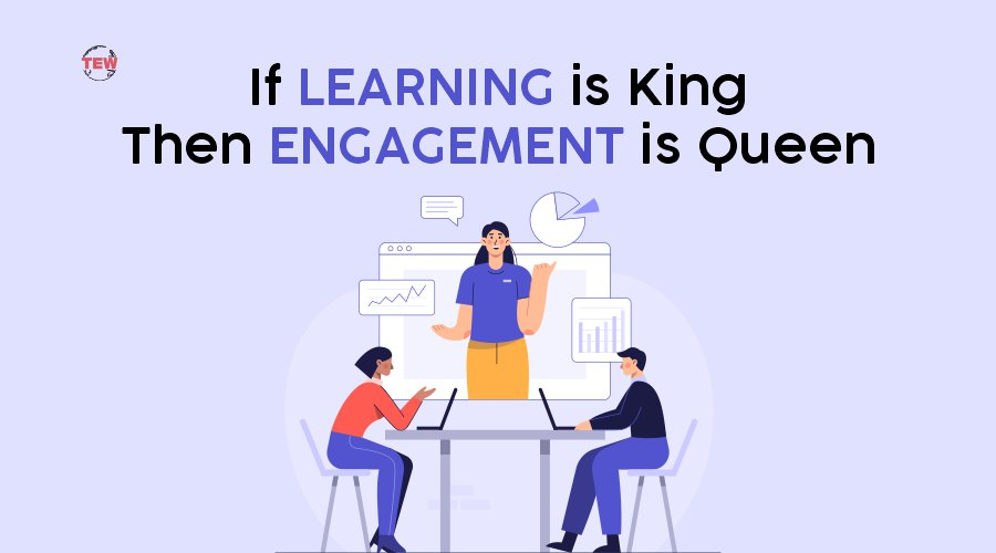 Read more about the article If Learning is King Then Engagement is Queen
