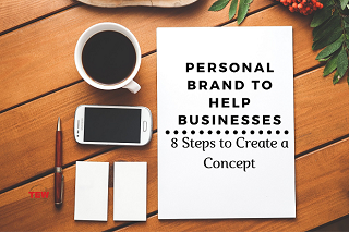 Read more about the article Personal Brand to Help Businesses: 8 Steps to Create a Concept