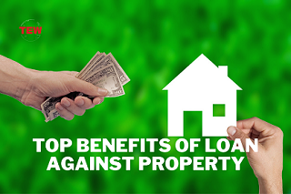 Read more about the article Here Are The Top Benefits of Loan Against Property!