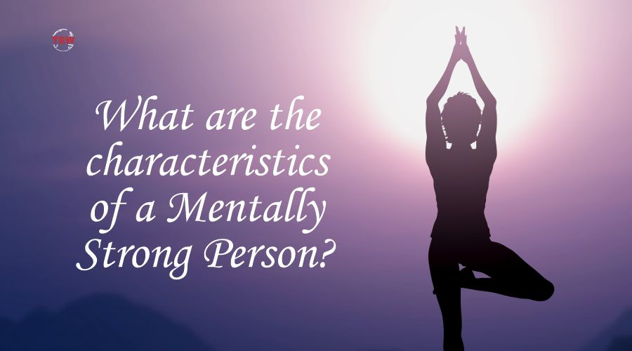 Read more about the article What are the characteristics of a mentally strong person