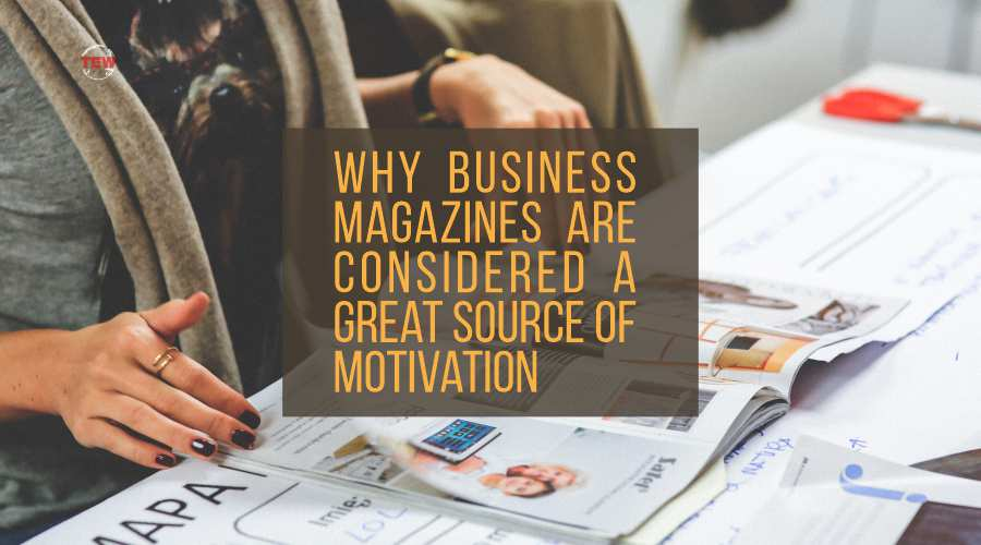 Read more about the article Why business magazines are considered a great source of motivation