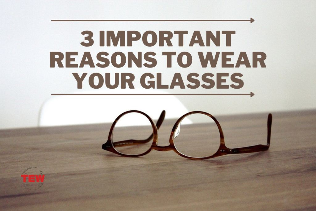 3 Important Reasons to Wear Your Glasses