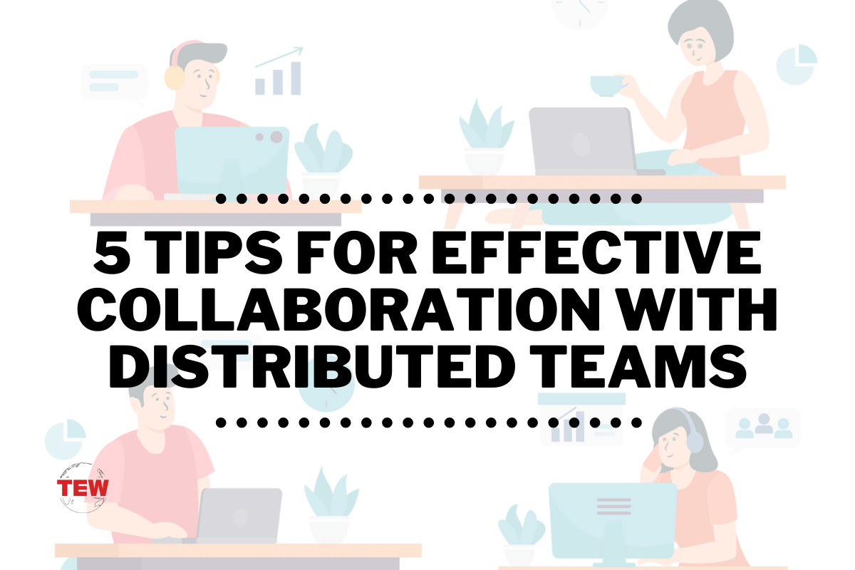 Read more about the article 5 Tips For Effective Collaboration With Distributed Teams