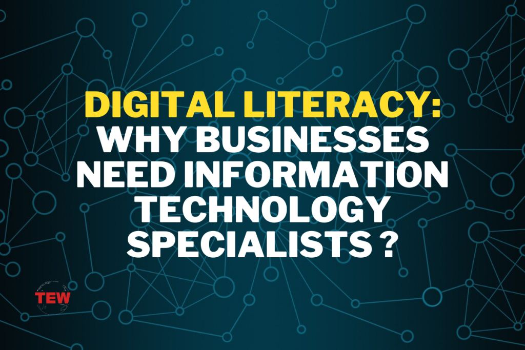 Digital Literacy Why Businesses Need Information Technology Specialists