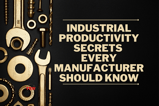 Industrial Productivity Secrets Every Manufacturer Should Know