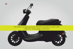 Ola Electric Scooter becomes 'Most Pre-booked Scooter' with 1 lakh (0.1 m) bookings in 24 hours