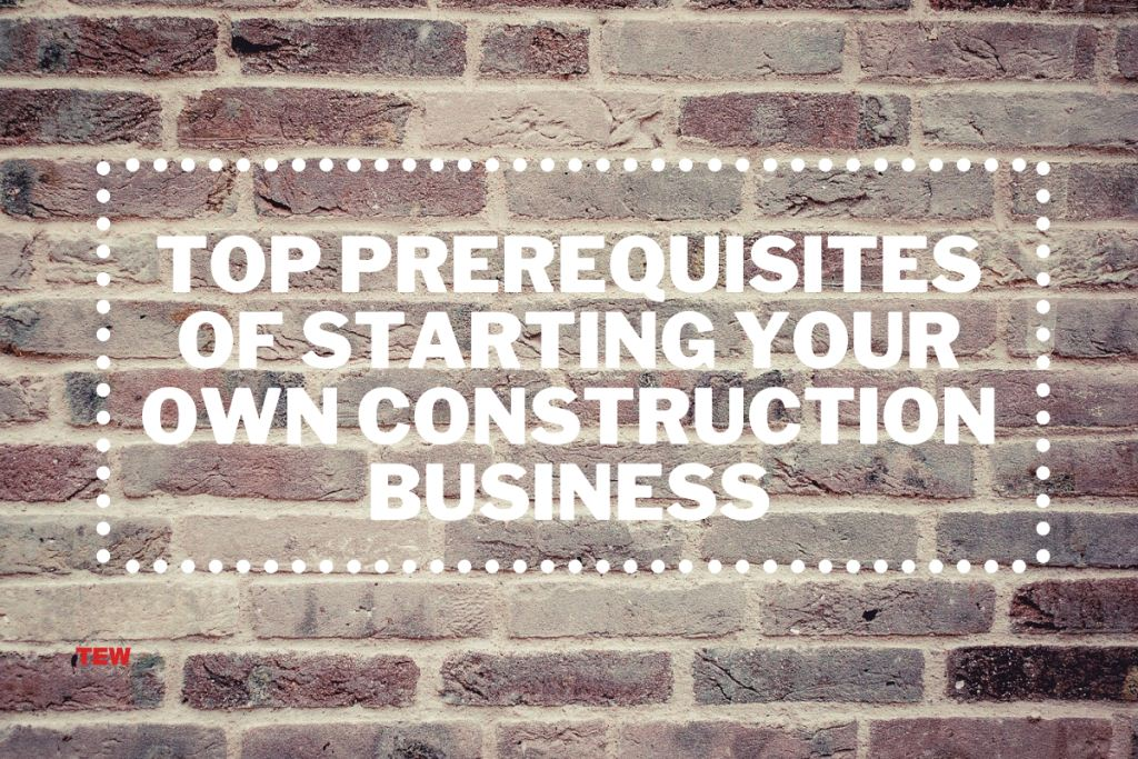 Top Prerequisites of Starting Your Own Construction Business