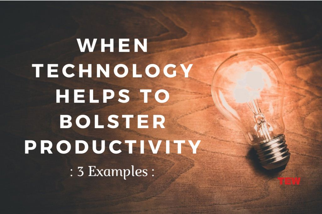 Read more about the article When Technology Helps To Bolster Productivity: 3 Examples