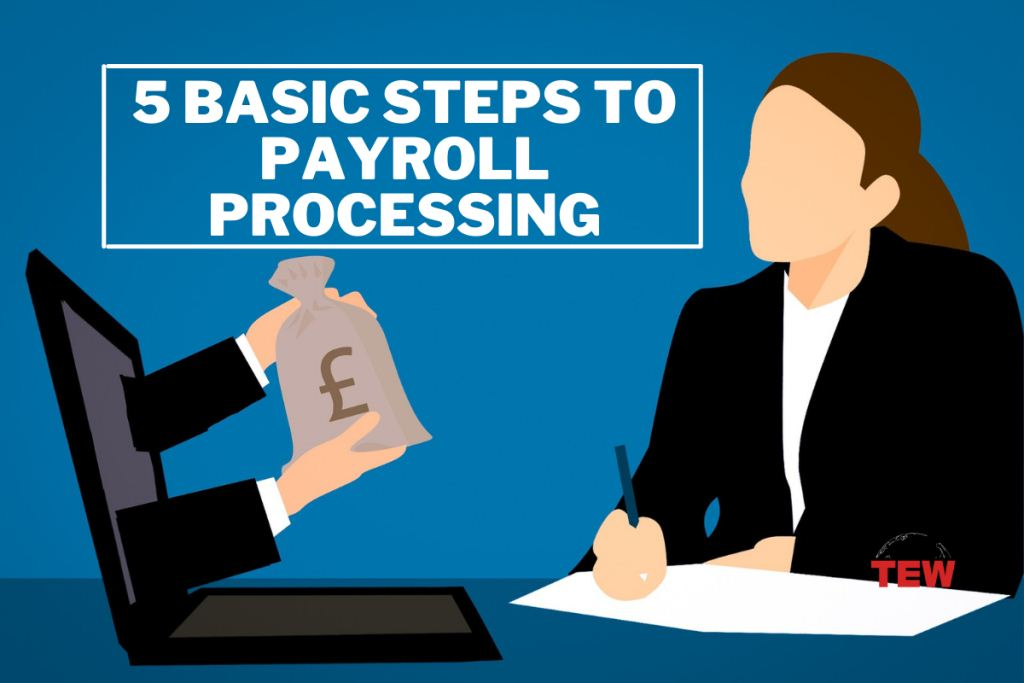 5 Basic Steps to Payroll Processing