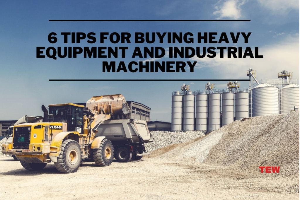 6 Tips For Buying Heavy Equipment And Industrial Machinery