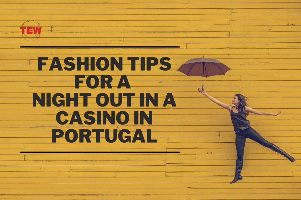 Fashion Tips for a Night out in a Casino in Portugal