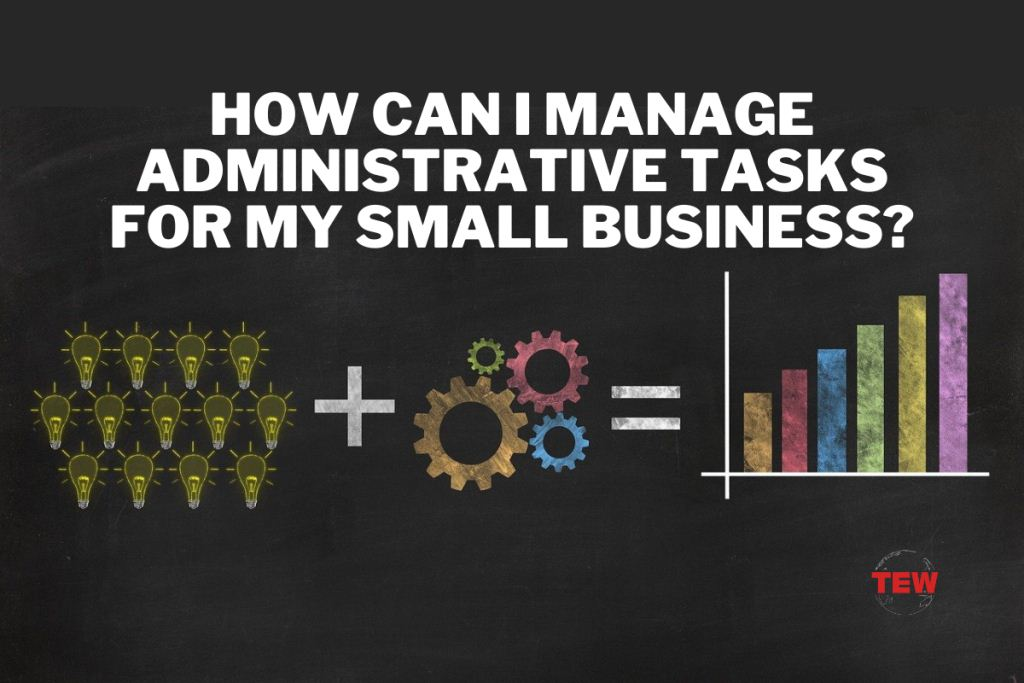 How Can I Manage Administrative Tasks for My Small Business