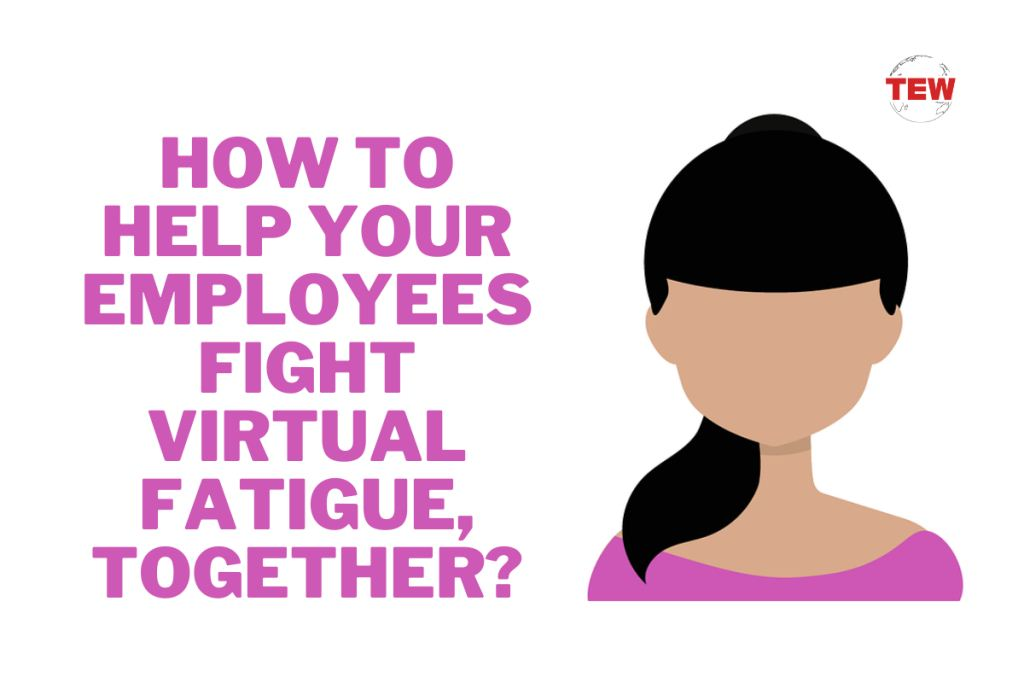 How To Help Your Employees Fight Virtual Fatigue, Together
