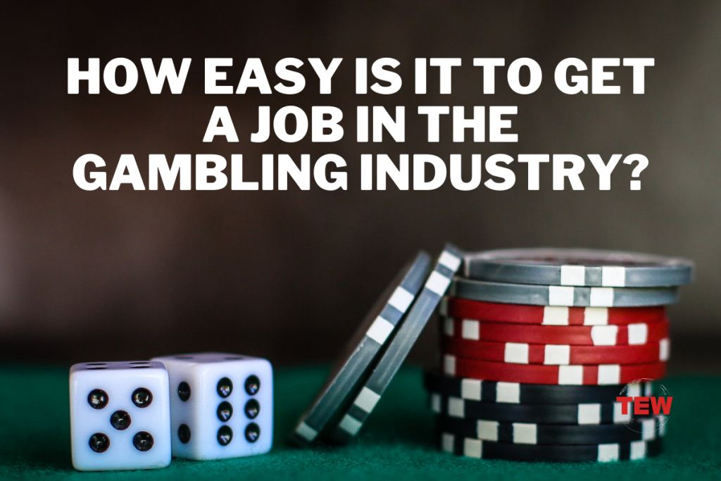 How easy is it to get a job in the gambling industry