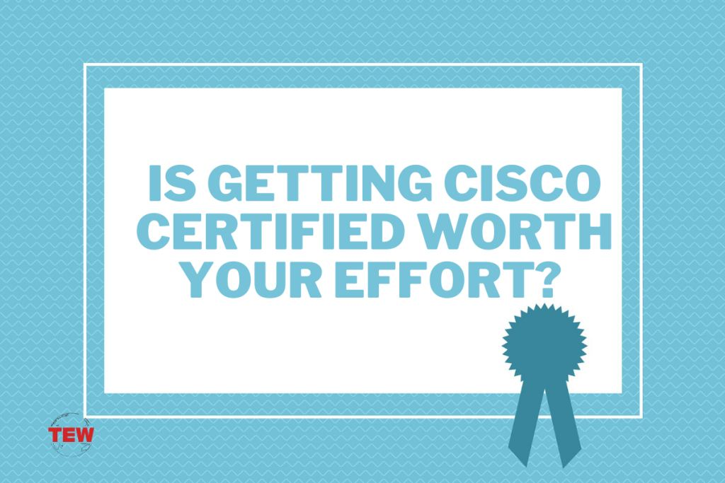 Is Getting Cisco Certified Worth Your Effort Use Dependable Cisco CCNA Dumps 200-301 To Secure Passing Score In Related Exam