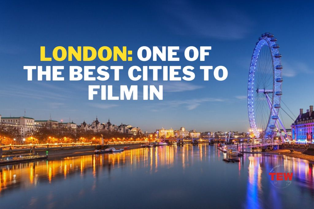 London is Dominating the Film Industry as One of the Best Cities to Film in