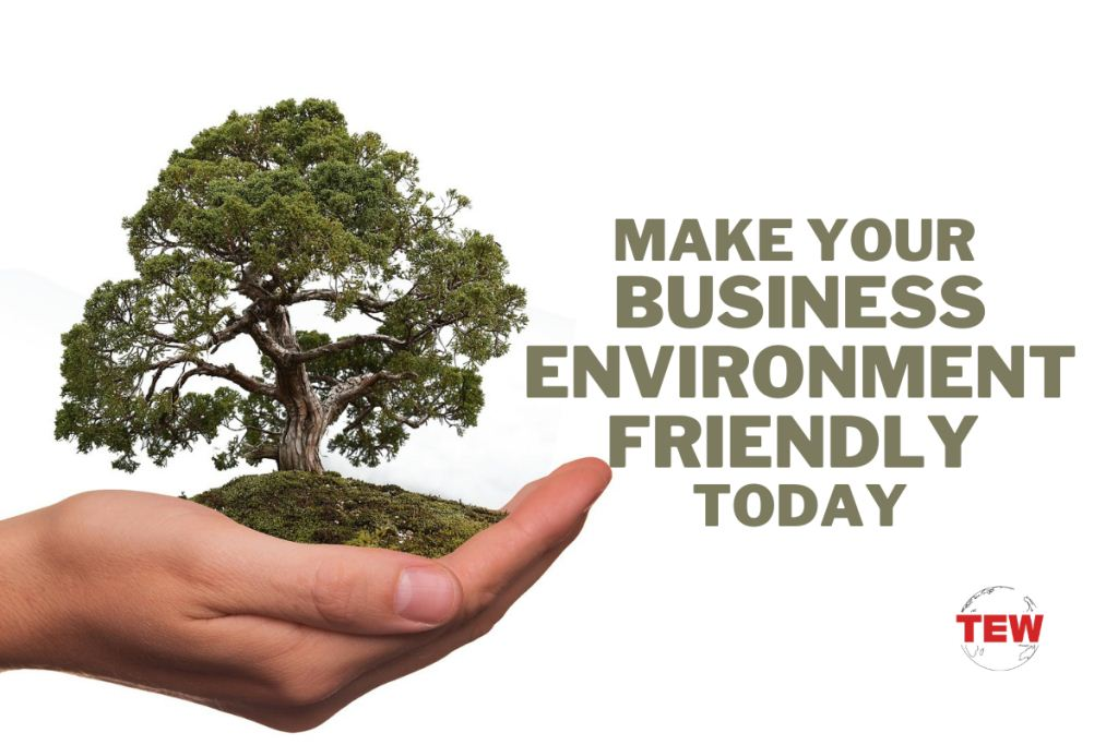 Make your business environment friendly today