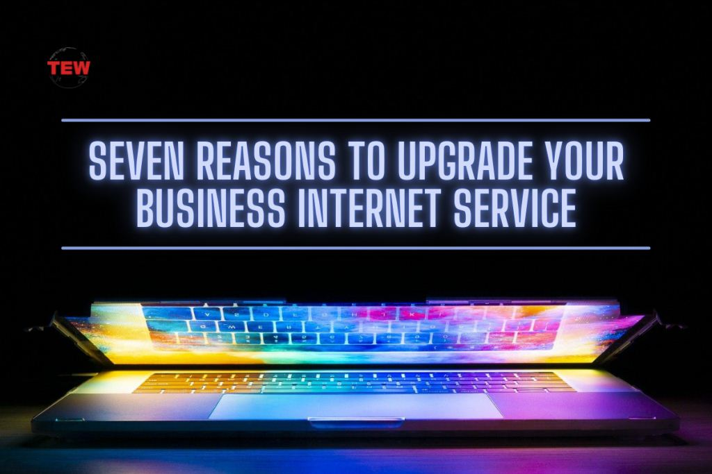 Seven Reasons to Upgrade Your Business Internet Service