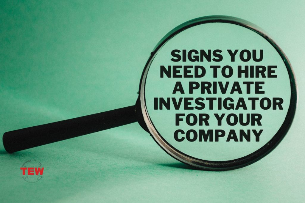 Signs You Need To Hire A Private Investigator For Your Company