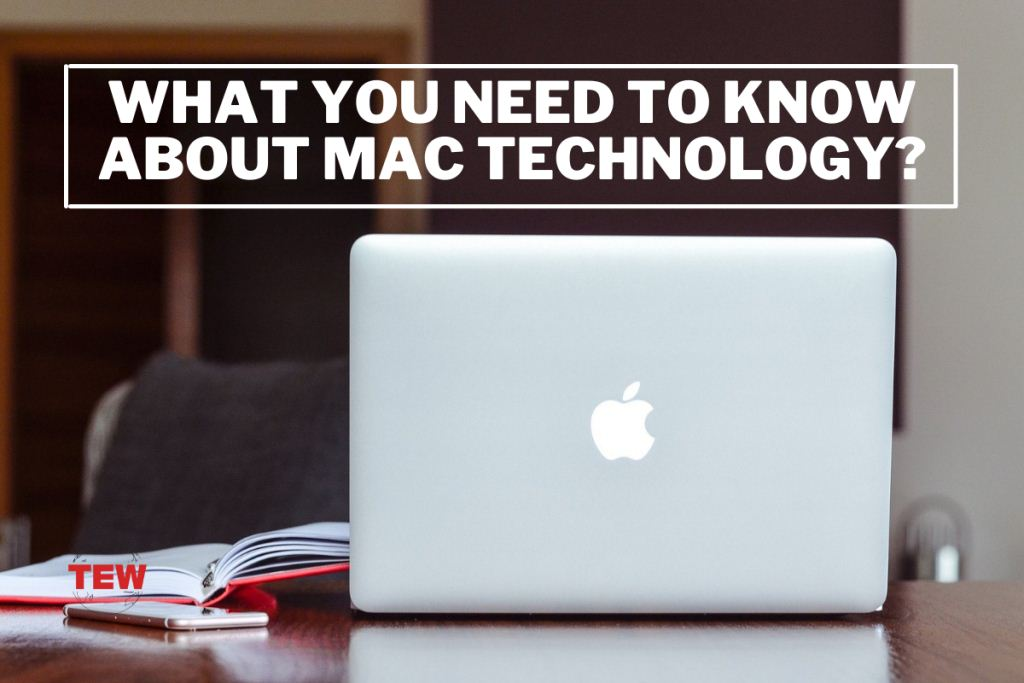 WHAT YOU NEED TO KNOW ABOUT MAC TECHNOLOGY