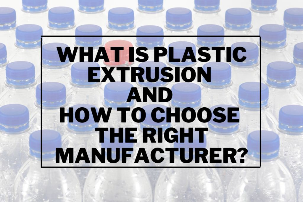 What is Plastic Extrusion and How to Choose the Right Manufacturer