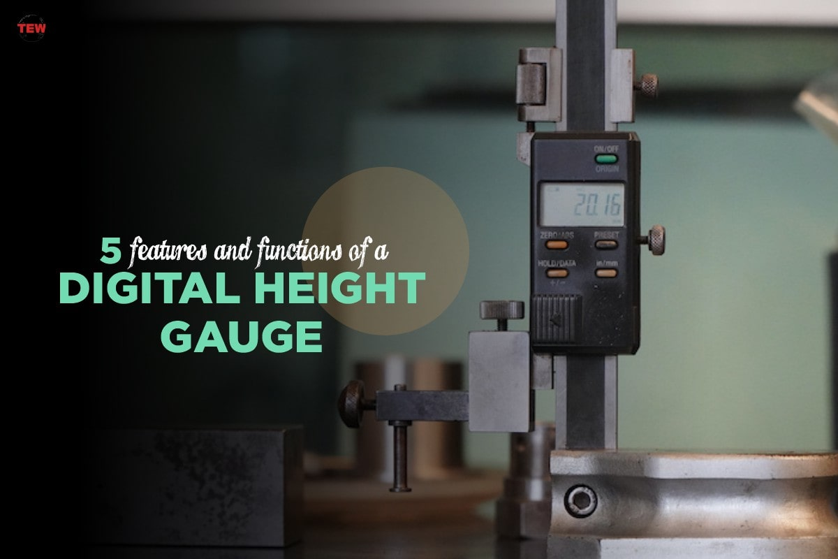 5 Features And Functions Of A Digital Height Gauge