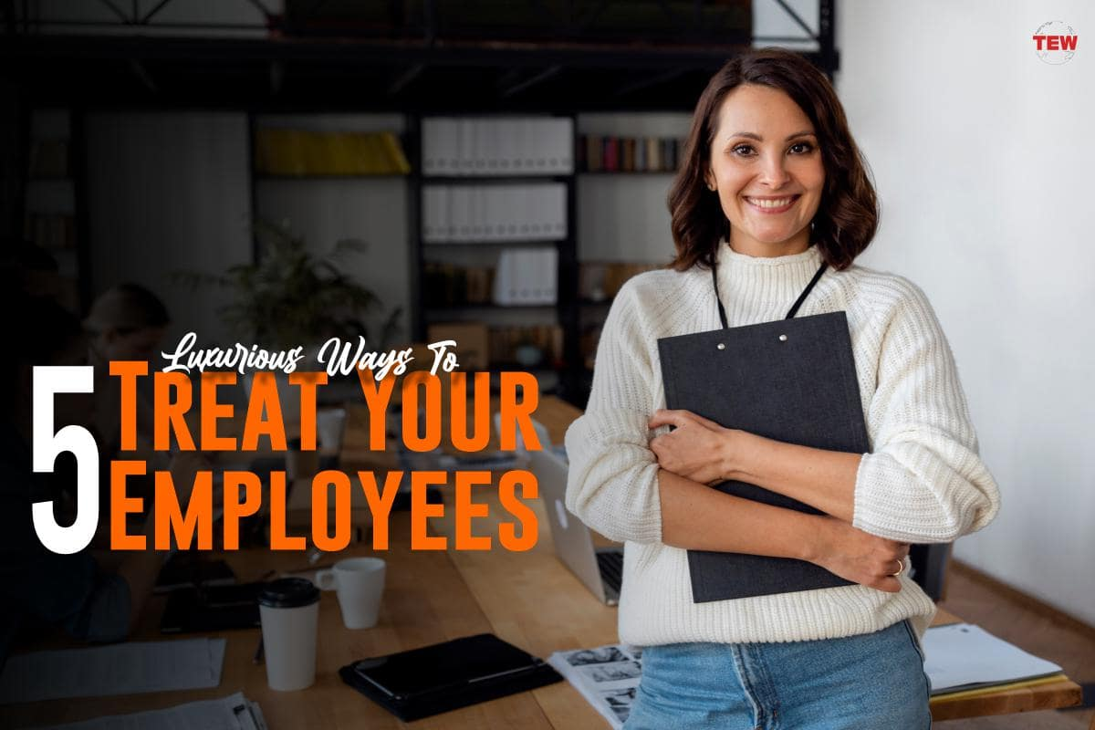 5 Luxurious Ways To Treat Your Employees