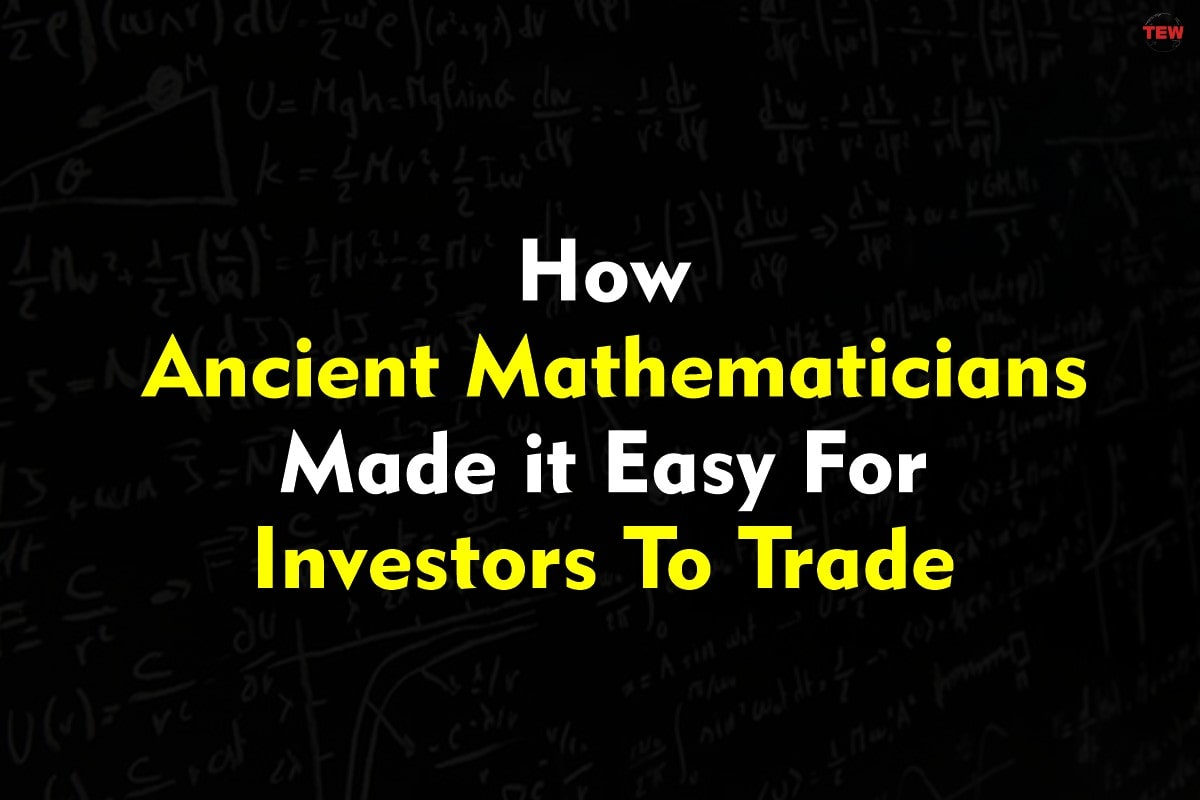 How Ancient Mathematicians Made It Easy For Investors To Trade