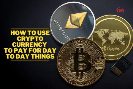 How to Use Cryptocurrency to Pay for Day to Day Things
