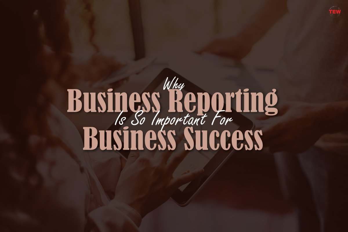 Why Business Reporting Is So Important For Business Success Final